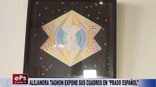 ALEJANDRA TAGHON EXPONE SUS CUADROS EN PRADO ESPAÑOL