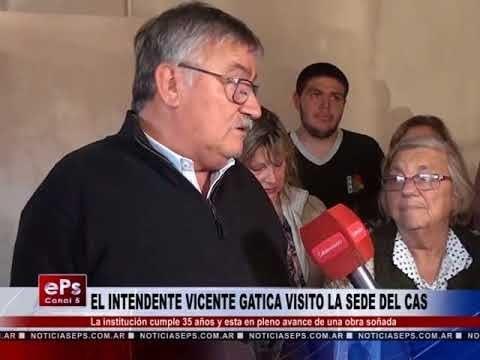 EL INTENDENTE VICENTE GATICA VISITO LA SEDE DEL CAS