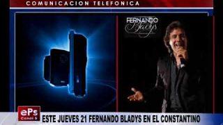 ESTE JUEVES 21 FERNANDO BLADYS EN EL CONSTANTINO