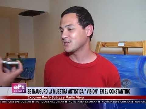 SE INAUGURO LA MUESTRA ARTISTICA VISION EN EL CONSTANTINO