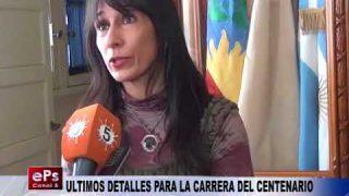 ULTIMOS DETALLES PARA LA CARRERA DEL CENTENARIO