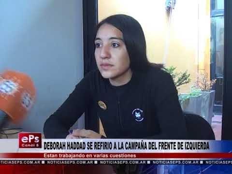 DEBORAH HADDAD SE REFIRIO A LA CAMPAÑA DEL FRENTE DE IZQUIERDA