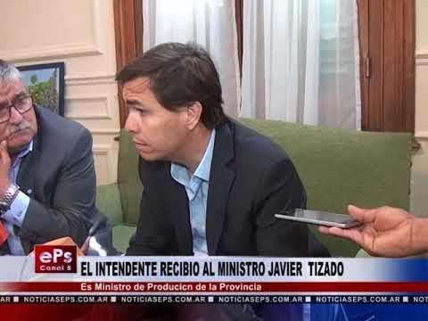 EL INTENDENTE RECIBIO AL MINISTRO JAVIER TIZADO
