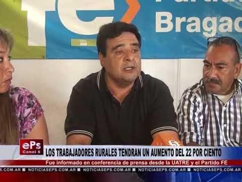 LOS TRABAJADORES RURALES TENDRAN UN AUMENTO DEL 22 POR CIENTO