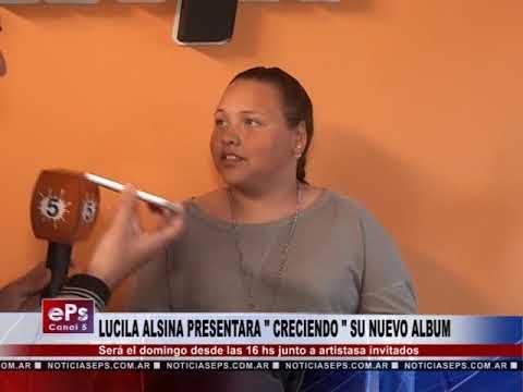 LUCILA ALSINA PRESENTARA CRECIENDO SU NUEVO ALBUM