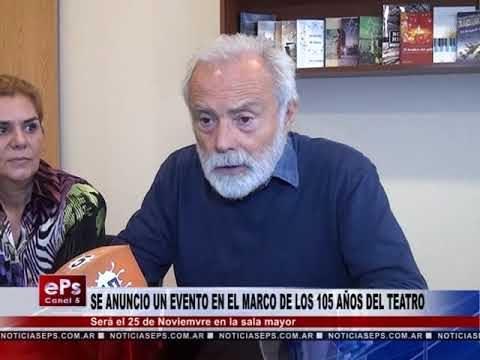 SE ANUNCIO UN EVENTO EN EL MARCO DE LOS 105 AÑOS DEL TEATRO