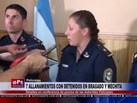 7 ALLANAMIENTOS CON DETENIDOS EN BRAGADO Y MECHITA