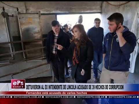 DETUVIERON AL EX INTENDENTE DE LINCOLN ACUSADO DE 39 HECHOS DE CORRUPCION