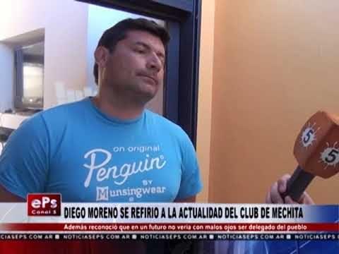 DIEGO MORENO SE REFIRIO A LA ACTUALIDAD DEL CLUB DE MECHITA