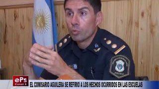 EL COMISARIO AGUILERA SE REFIRIO A LOS HECHOS OCURRIDOS EN LAS ESCUELAS