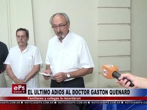 EL ULTIMO ADIOS AL DOCTOR GASTON QUENARD