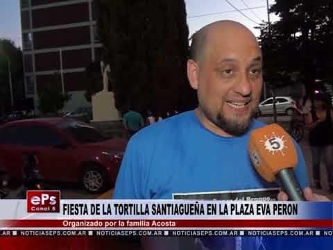 FIESTA DE LA TORTILLA SANTIAGUEÑA EN LA PLAZA EVA PERON