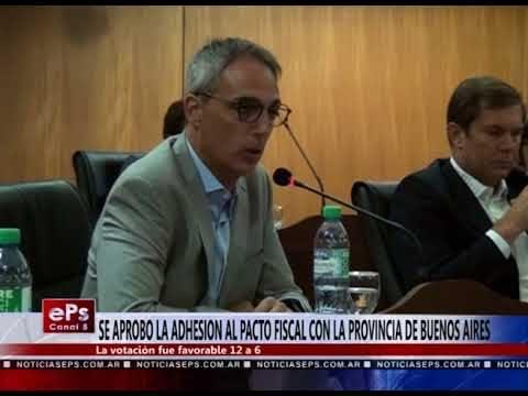 SE APROBO LA ADHESION AL PACTO FISCAL CON LA PROVINCIA DE BUENOS AIRES
