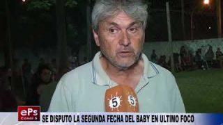 SE DISPUTO LA SEGUNDA FECHA DEL BABY EN ULTIMO FOCO
