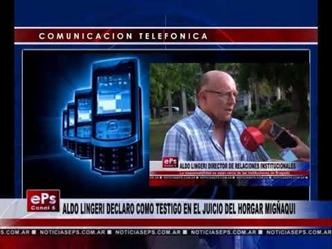 ALDO LINGERI DECLARO COMO TESTIGO EN EL JUICIO DEL HORGAR MIGÑAQUI