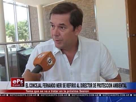 EL CONCEJAL FERNANDO NERI SE REFIRIO AL DIRECTOR DE PROTECCION AMBIENTAL