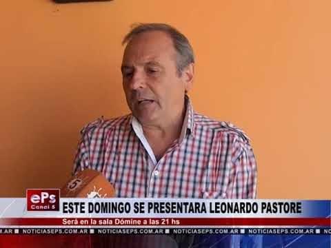 ESTE DOMINGO SE PRESENTARA LEONARDO PASTORE