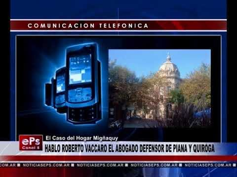 HABLO ROBERTO VACCARO EL ABOGADO DEFENSOR DE PIANA Y QUIROGA