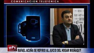 RAFAEL ACUÑA SE REFIRIO AL JUICIO DEL HOGAR MIGÑAQUY