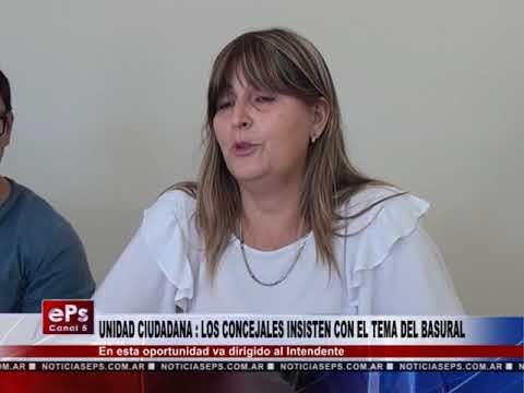 UNIDAD CIUDADANA LOS CONCEJALES INSISTE CON EL TEMA DEL BASURAL