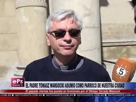 EL PADRE TOMASZ WARGOCKI ASUMIO COMO PARROCO DE NUESTRA CIUDAD