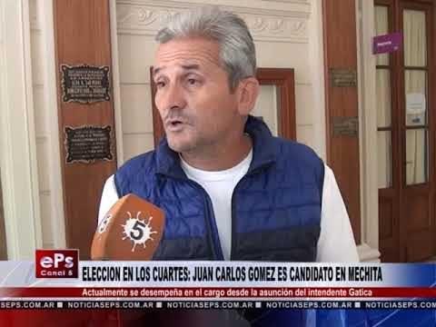 ELECCION EN LOS CUARTES JUAN CARLOS GOMEZ ES CANDIDATO EN MECHITA