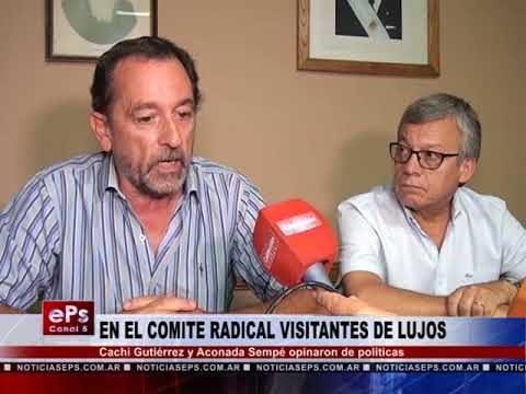 EN EL COMITE RADICAL VISITANTES DE LUJOS