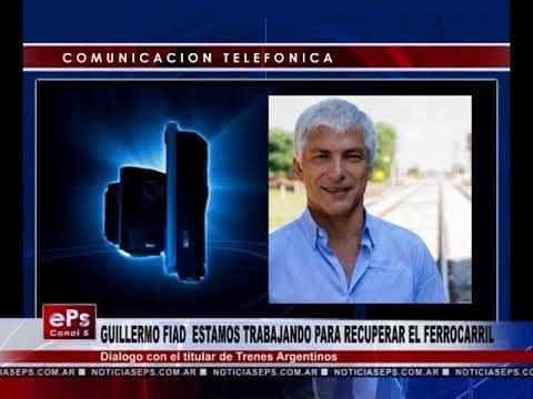 GUILLERMO FIAD ESTAMOS TRABAJANDO PARA RECUPERAR EL FERROCARRIL