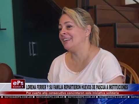 LORENA FERRER Y SU FAMILIA REPARTIERON HUEVOS DE PASCUA A INSTITUCIONES