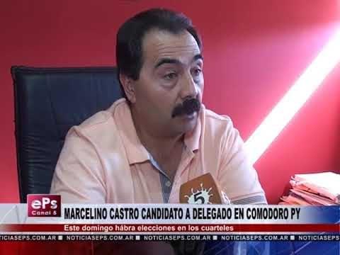 MARCELINO CASTRO CANDIDATO A DELEGADO EN COMODORO PY