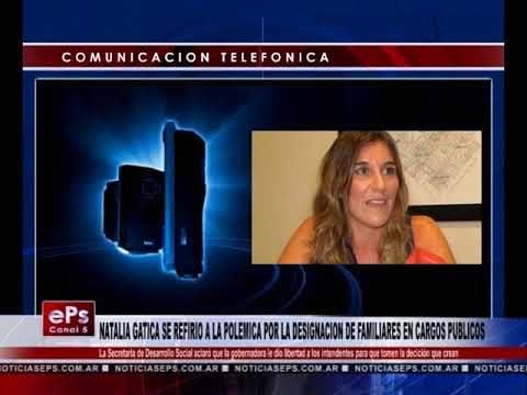 NATALIA GATICA SE REFIRIO A LA POLEMICA POR LA DESIGNACION DE FAMILIARES EN CARGOS PUBLICOS