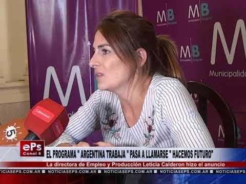 EL PROGRAMA ARGENTINA TRABAJA PASA A LLAMARSE HACEMOS FUTURO