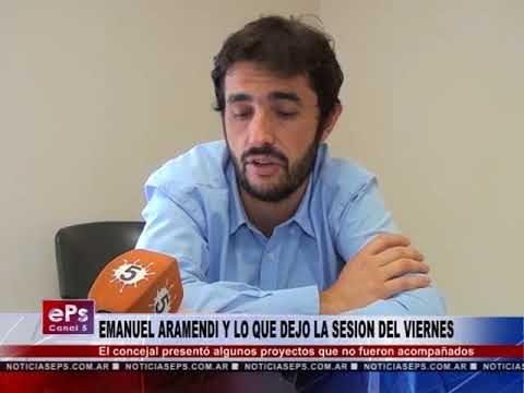 EMANUEL ARAMENDI Y LO QUE DEJO LA SESION DEL VIERNES