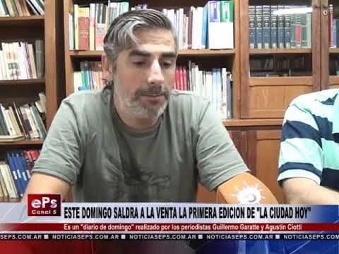 ESTE DOMINGO SALDRA A LA VENTA LA PRIMERA EDICION DE LA CIUDAD HOY