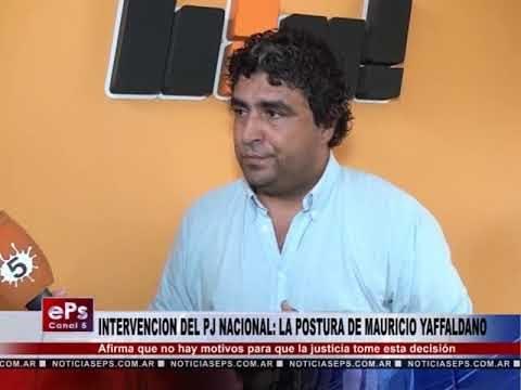 INTERVENCION DEL PJ NACIONAL LA POSTURA DE MAURICIO YAFFALDANO