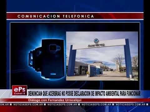 DENUNCIAN QUE ACERBRAG NO POSSE DECLARACION DE IMPACTO AMBIENTAL PARA FUNCIONAR
