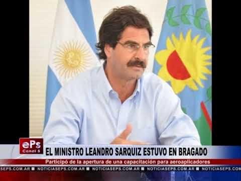 EL MINISTRO LEANDRO SARQUIZ ESTUVO EN BRAGADO