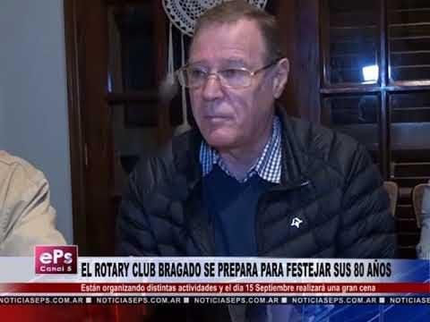 EL ROTARY CLUB BRAGADO SE PREPARA PARA FESTEJAR SUS 80 AÑOS