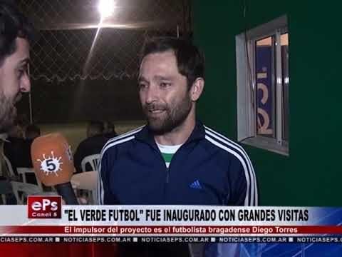 EL VERDE FUTBOL FUE INAUGURADO CON GRANDES VISITAS