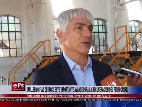 GUILLERMO FIAD DESTACO ESTE IMPORTANTE AVANCE PARA LA RECUPERACION DEL FERROCARRIL