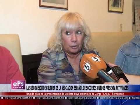 LA SUBCOMISION DE CULTURA DE LA ASOCIACION ESPAÑOL DE SOCORROS MUTUOS PRESENTA ACTIVIDADES