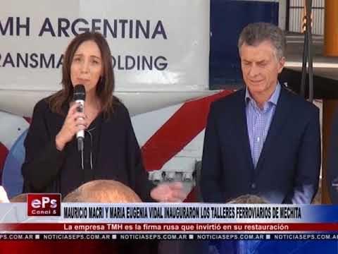 MAURICIO MACRI Y MARIA EUGENIA VIDAL INAUGURARON LOS TALLERES FERROVIARIOS DE MECHITA