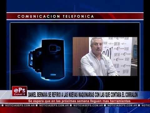DANIEL BERNAVA SE REFIRIO A LAS NUEVAS MAQUINARIAS CON LAS QUE CONTARA EL CORRALON