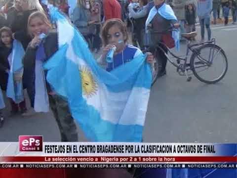 FESTEJOS EN EL CENTRO BRAGADENSE POR LA CLASIFICACION A OCTAVOS DE FINAL