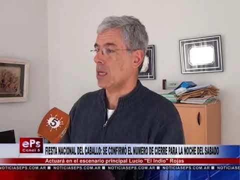 FIESTA NACIONAL DEL CABALLO SE CONFIRMÓ EL NUMERO DE CIERRE PARA LA NOCHE DEL SABADO