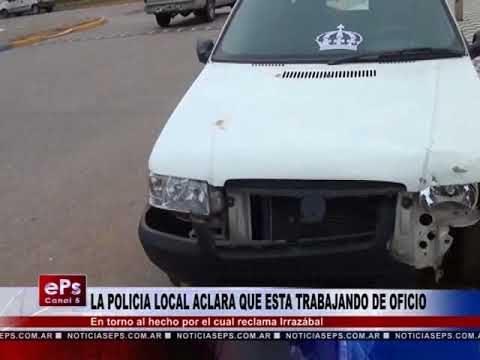 LA POLICIA LOCAL ACLARA QUE ESTA TRABAJANDO DE OFICIO