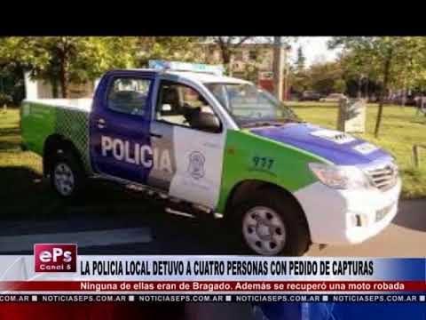 LA POLICIA LOCAL DETUVO A CUATRO PERSONAS CON PEDIDO DE CAPTURAS