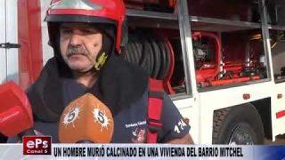 UN HOMBRE MURIÓ CALCINADO EN UNA VIVIENDA DEL BARRIO MITCHEL