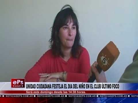 UNIDAD CIUDADANA FESTEJA EL DIA DEL NIÑO EN EL CLUB ÚLTIMO FOCO