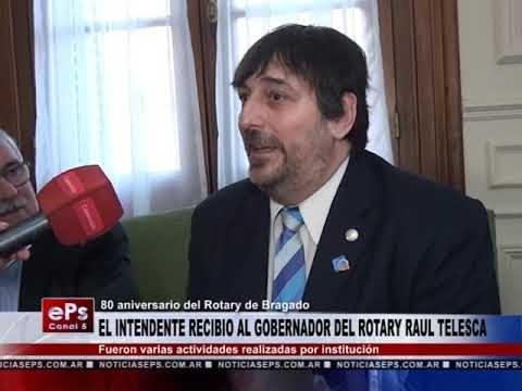 EL INTENDENTE RECIBIO AL GOBERNADOR DEL ROTARY RAUL TELESCA